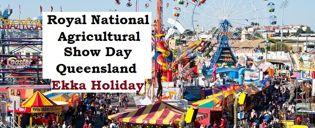Royal National Agricultural Show Day Queensland Ekka Holiday