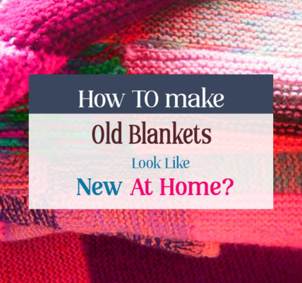 How to make old blankets look like new at home