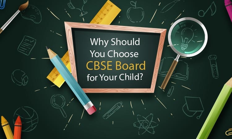 6 Reasons Why You Should Prefer CBSE Board for Your Child